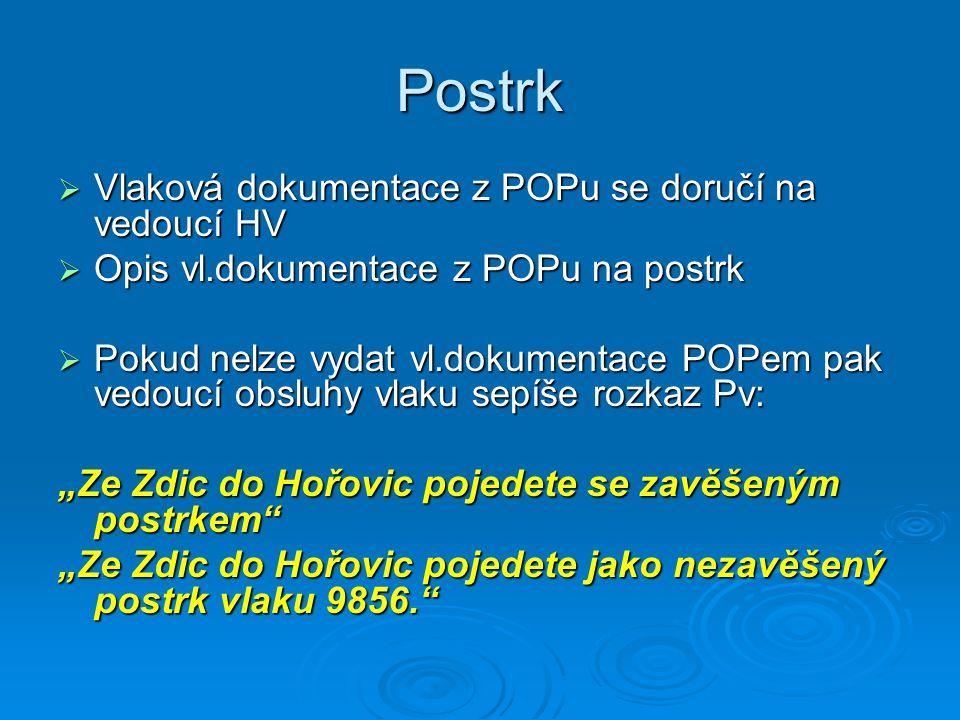 Postrk  Vlaková dokumentace z POPu se doručí na vedoucí HV  Opis vl.dokumentace z POPu na postrk  Pokud nelze vydat vl.dokumentace POPem pak vedouc