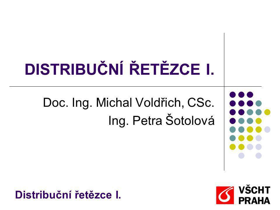 DISTRIBUČNÍ ŘETĚZCE I. Doc. Ing. Michal Voldřich, CSc. Ing. Petra Šotolová Distribuční řetězce I.