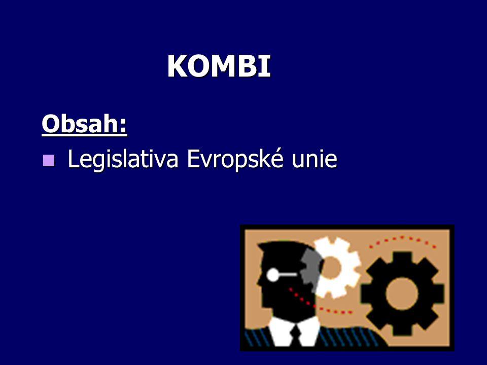 KOMBI Obsah: Legislativa Evropské unie Legislativa Evropské unie