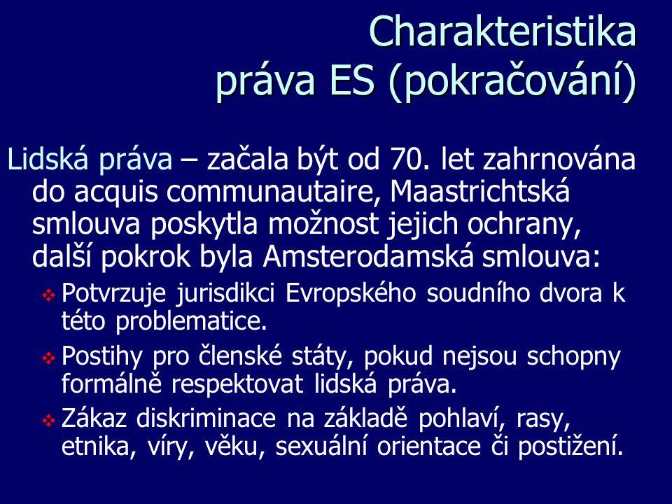 Charakteristika práva ES (pokračování) Charakteristika práva ES (pokračování) Lidská práva – začala být od 70. let zahrnována do acquis communautaire,