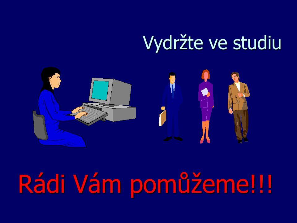 Vydržte ve studiu Rádi Vám pomůžeme!!!