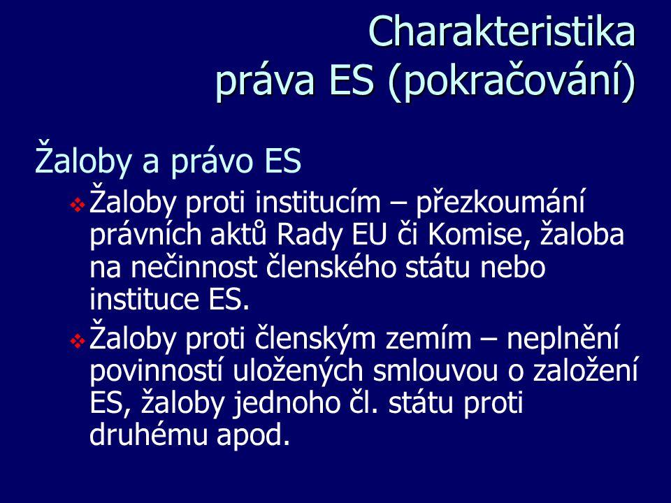 Charakteristika práva ES (pokračování) Charakteristika práva ES (pokračování) Žaloby a právo ES   Žaloby proti institucím – přezkoumání právních akt