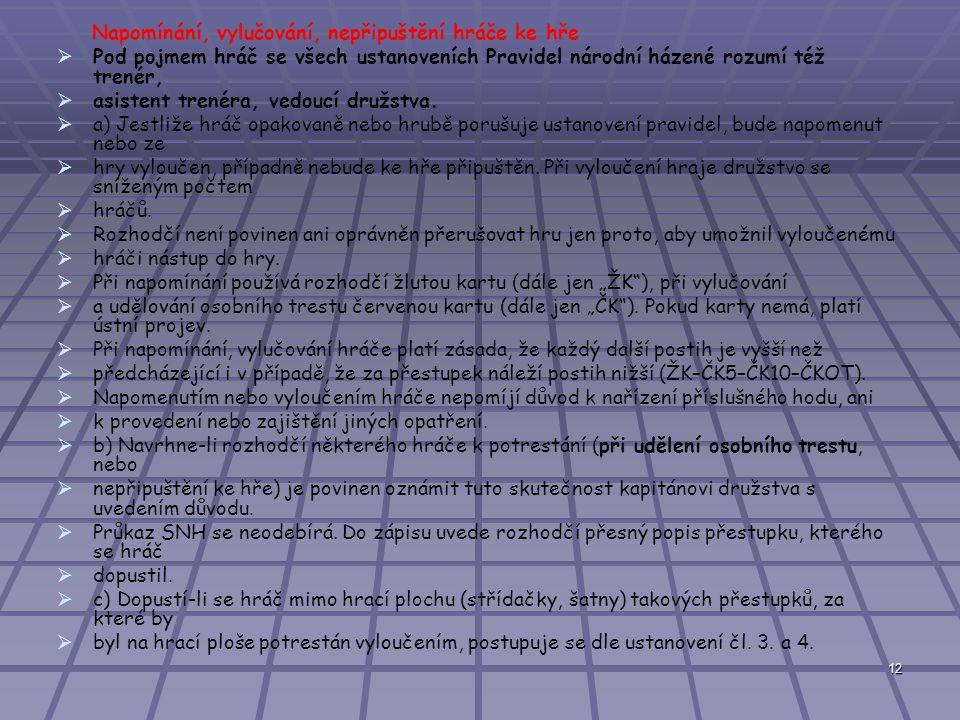 13   Napomínání a vylučování hráčů   Hráč bude vyloučen:   a) na 5 minut bez napomínání za porušení pravidla o střídání hráčů Prav.