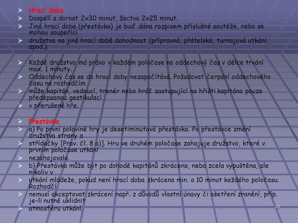 20   Hrací doba   Dospělí a dorost 2x30 minut, žactvo 2x25 minut.