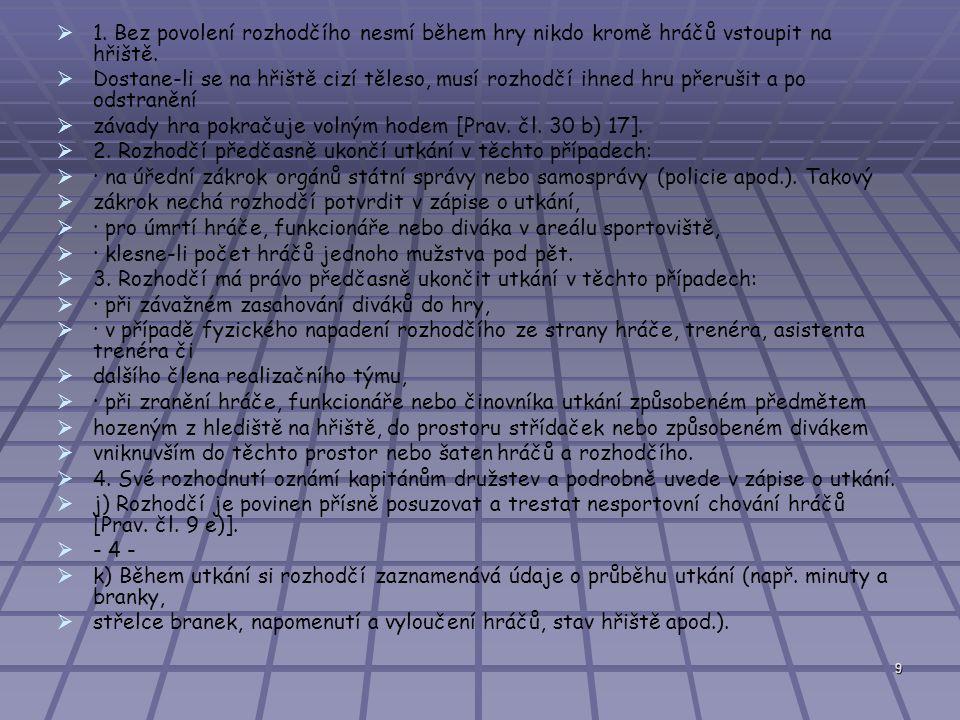 10   l) Po skončení utkání uvede rozhodčí v příslušných rubrikách zápisu o utkání:   1.