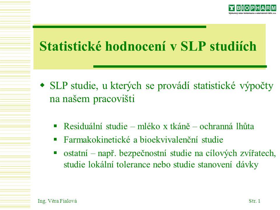 Ing. Věra FialováStr. 1 Statistické hodnocení v SLP studiích  SLP studie, u kterých se provádí statistické výpočty na našem pracovišti  Residuální s