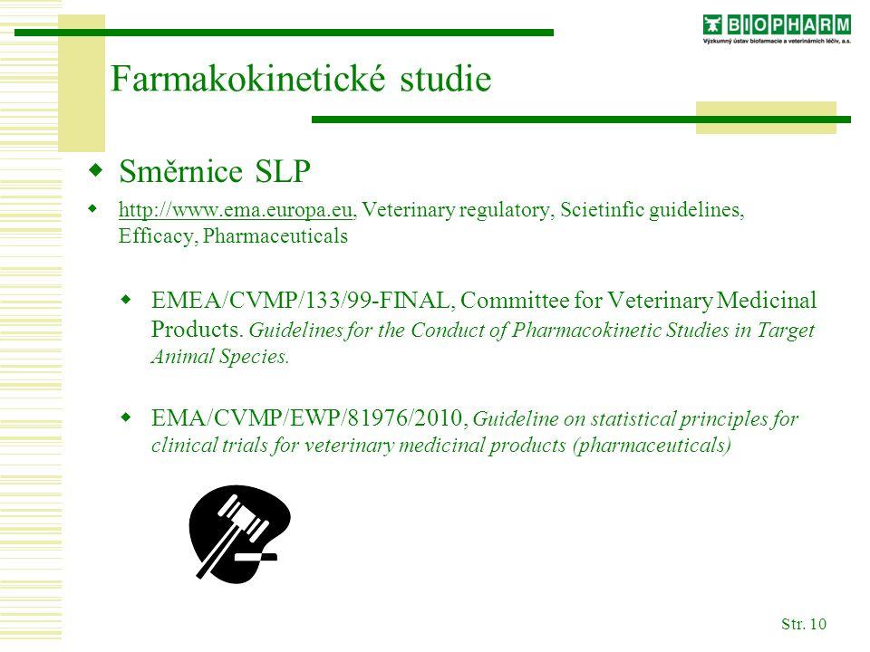 Str. 10 Farmakokinetické studie  Směrnice SLP  http://www.ema.europa.eu, Veterinary regulatory, Scietinfic guidelines, Efficacy, Pharmaceuticals htt