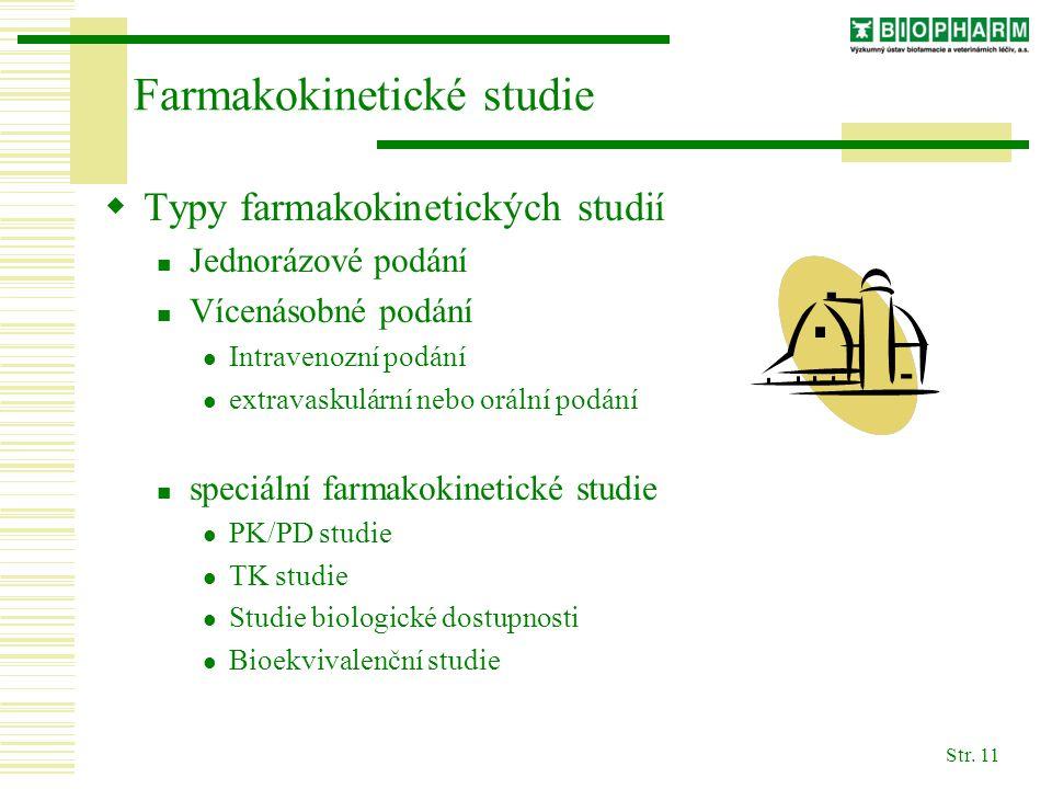 Str. 11 Farmakokinetické studie  Typy farmakokinetických studií Jednorázové podání Vícenásobné podání Intravenozní podání extravaskulární nebo orální