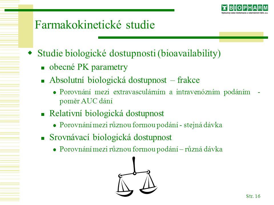 Str. 16 Farmakokinetické studie  Studie biologické dostupnosti (bioavailability) obecné PK parametry Absolutní biologická dostupnost – frakce Porovná