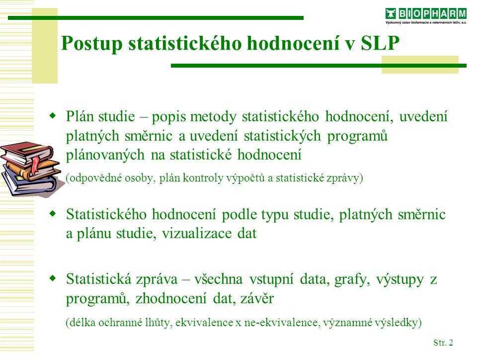 Str. 2 Postup statistického hodnocení v SLP  Plán studie – popis metody statistického hodnocení, uvedení platných směrnic a uvedení statistických pro