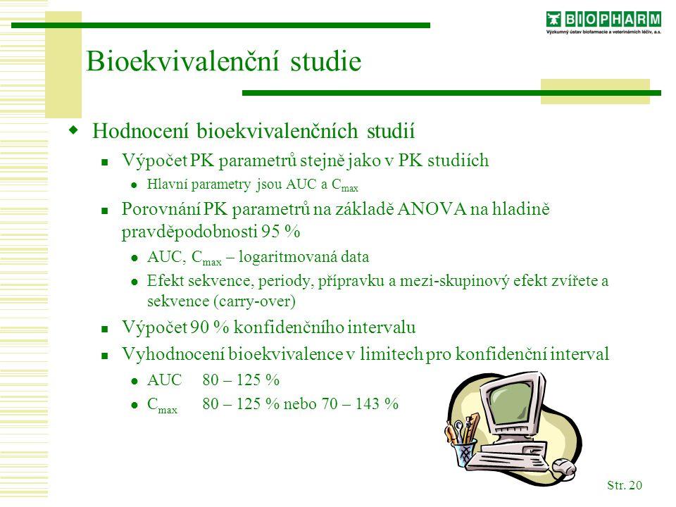 Str. 20 Bioekvivalenční studie  Hodnocení bioekvivalenčních studií Výpočet PK parametrů stejně jako v PK studiích Hlavní parametry jsou AUC a C max P