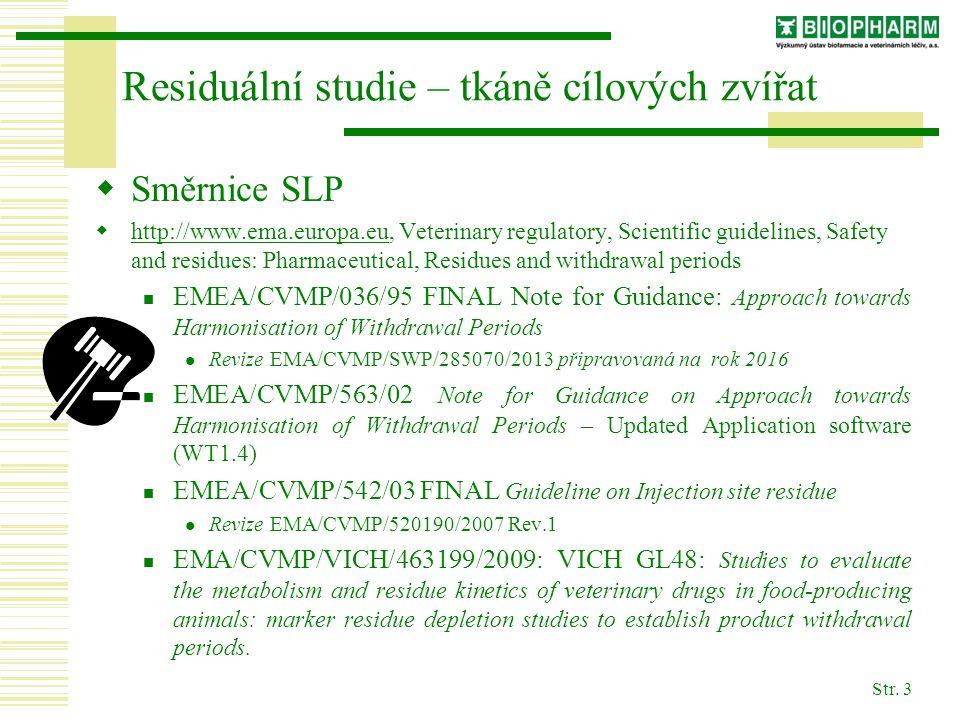 Str. 3 Residuální studie – tkáně cílových zvířat  Směrnice SLP  http://www.ema.europa.eu, Veterinary regulatory, Scientific guidelines, Safety and r