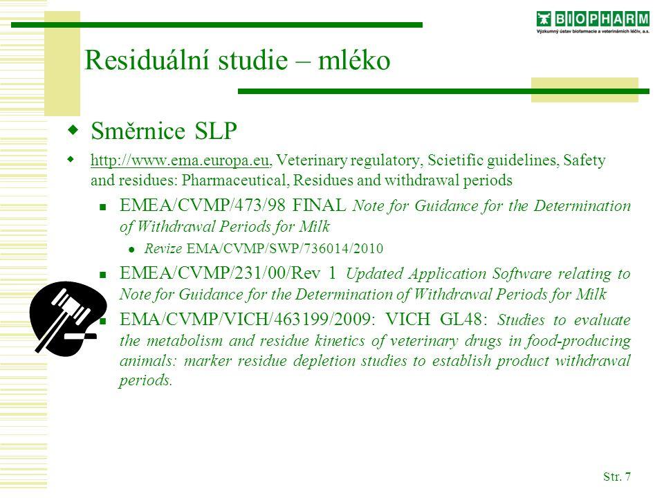 Str. 7 Residuální studie – mléko  Směrnice SLP  http://www.ema.europa.eu, Veterinary regulatory, Scietific guidelines, Safety and residues: Pharmace