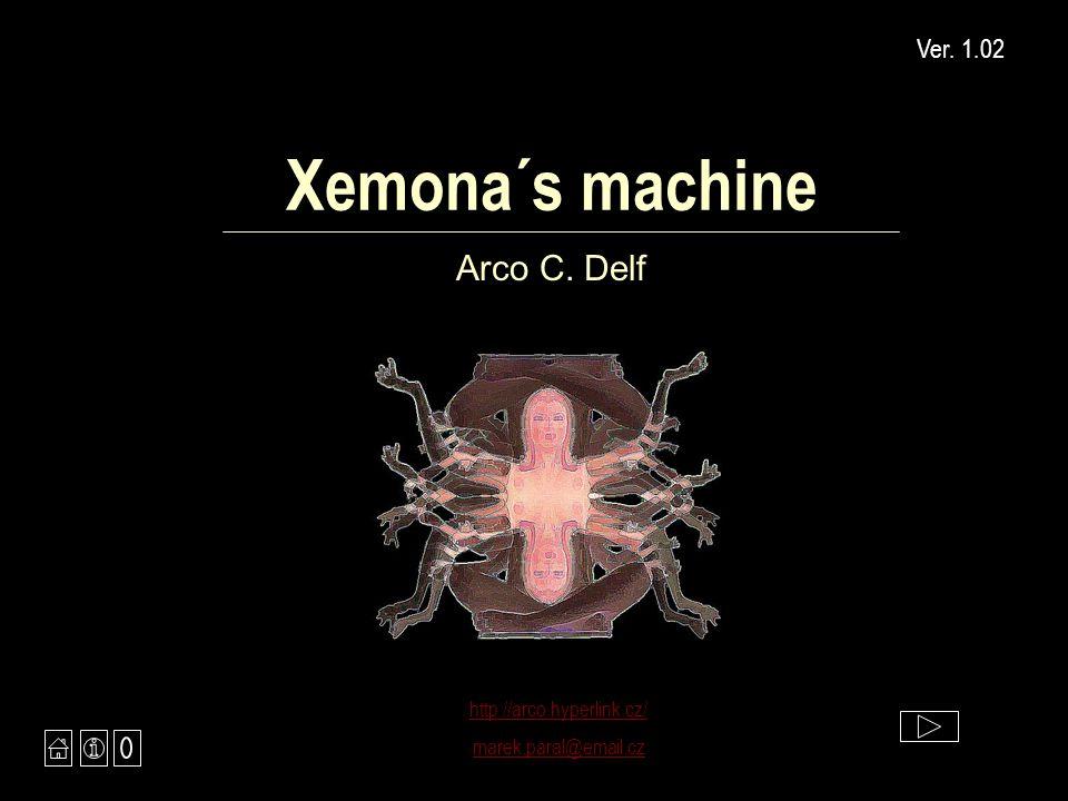 Xemona´s machine Arco C. Delf http://arco.hyperlink.cz/ marek.paral@email.cz Ver. 1.02
