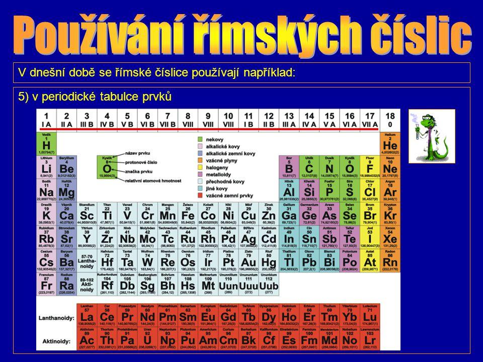 V dnešní době se římské číslice používají například: 6) v chemických vzorcích sloučenin využitím oxidačního čísla TZV.