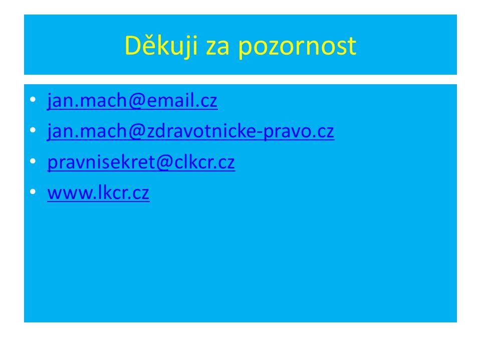 Děkuji za pozornost jan.mach@email.cz jan.mach@zdravotnicke-pravo.cz pravnisekret@clkcr.cz www.lkcr.cz