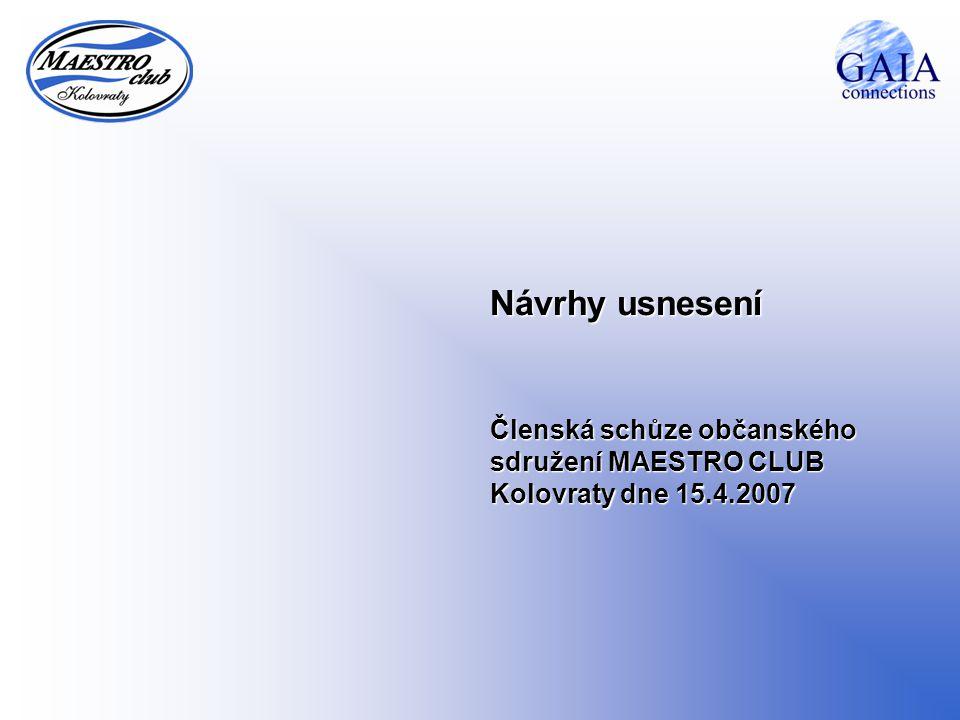 Návrhy usnesení Členská schůze občanského sdružení MAESTRO CLUB Kolovraty dne 15.4.2007