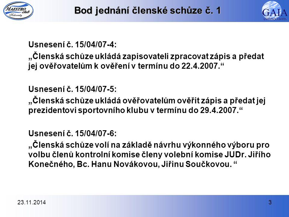 """23.11.20143 Bod jednání členské schůze č. 1 Usnesení č. 15/04/07-4: """"Členská schůze ukládá zapisovateli zpracovat zápis a předat jej ověřovatelům k ov"""
