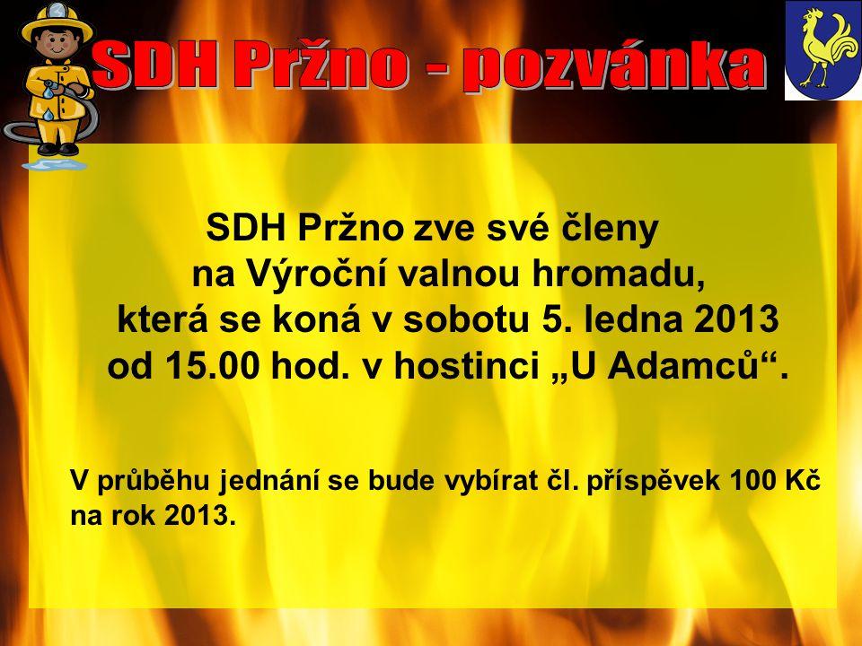 """SDH Pržno zve své členy na Výroční valnou hromadu, která se koná v sobotu 5. ledna 2013 od 15.00 hod. v hostinci """"U Adamců"""". V průběhu jednání se bude"""