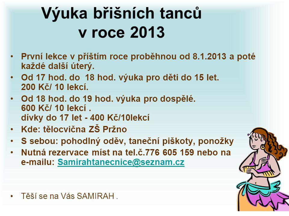 Výuka břišních tanců v roce 2013 První lekce v příštím roce proběhnou od 8.1.2013 a poté každé další úterý. Od 17 hod. do 18 hod. výuka pro děti do 15