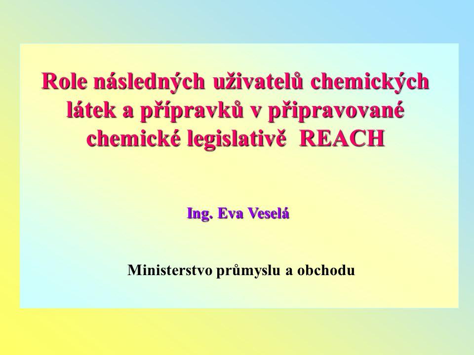 Role následných uživatelů chemických látek a přípravků v připravované chemické legislativě REACH Ing.