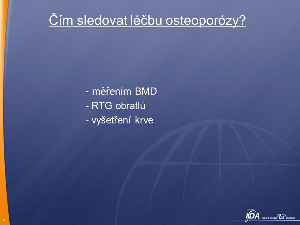 6 Čím sledovat léčbu osteoporózy - měřením BMD - RTG obratlů - vyšetření krve