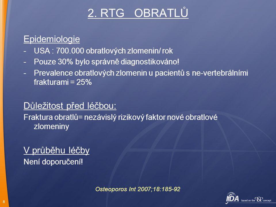 8 2. RTG OBRATLŮ Epidemiologie -USA : 700.000 obratlových zlomenin/ rok -Pouze 30% bylo správně diagnostikováno! -Prevalence obratlových zlomenin u pa