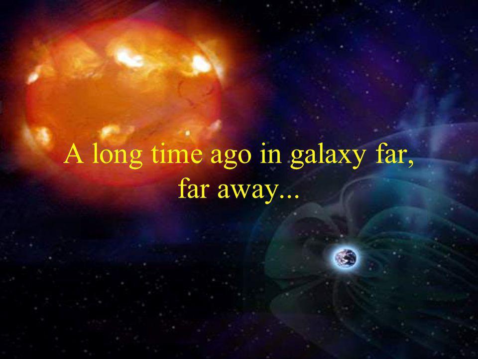 A long time ago in galaxy far, far away...
