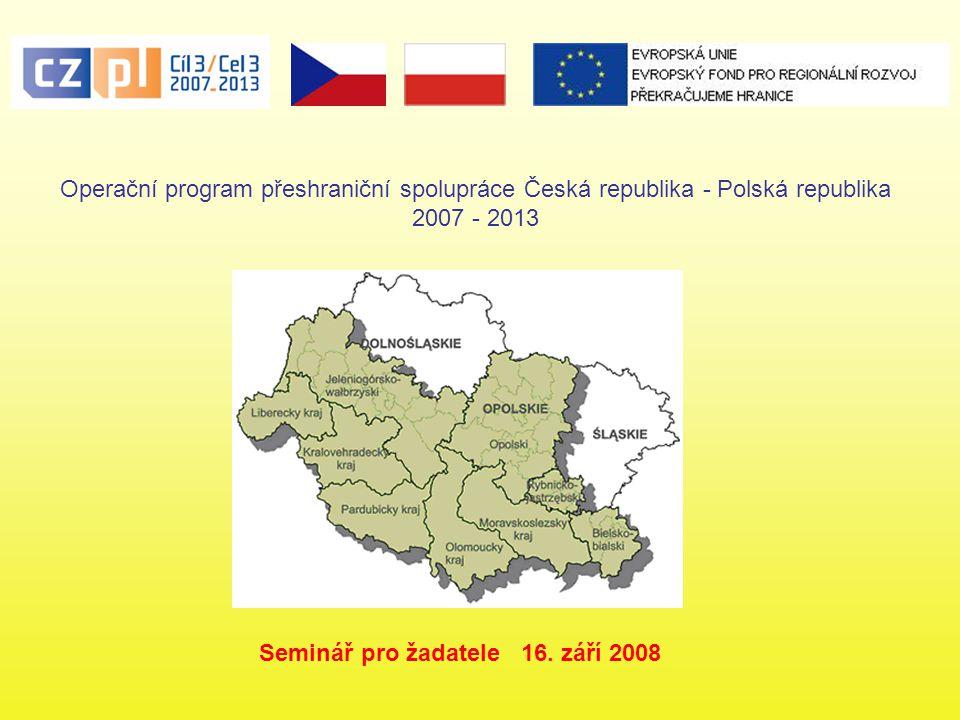 Operační program přeshraniční spolupráce Česká republika - Polská republika 2007 - 2013 Seminář pro žadatele 16. září 2008