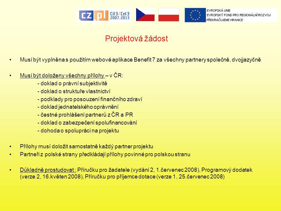 Projektová žádost Musí být vyplněna s použitím webové aplikace Benefit 7 za všechny partnery společně, dvojjazyčně Musí být doloženy všechny přílohy –