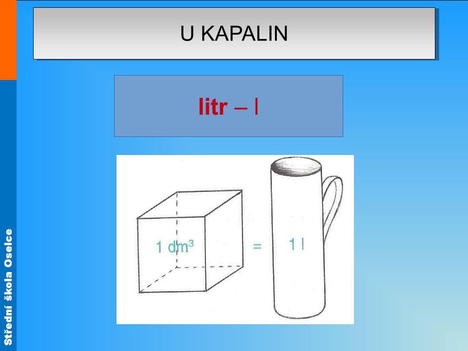 Střední škola Oselce U KAPALIN litr – l (z řeckého metrein, to je měření).