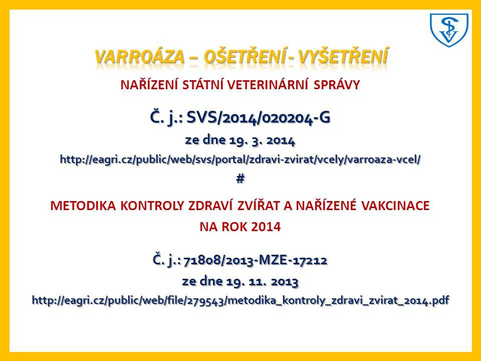 NAŘÍZENÍ STÁTNÍ VETERINÁRNÍ SPRÁVY Č. j.: SVS/2014/020204-G ze dne 19. 3. 2014 http://eagri.cz/public/web/svs/portal/zdravi-zvirat/vcely/varroaza-vcel