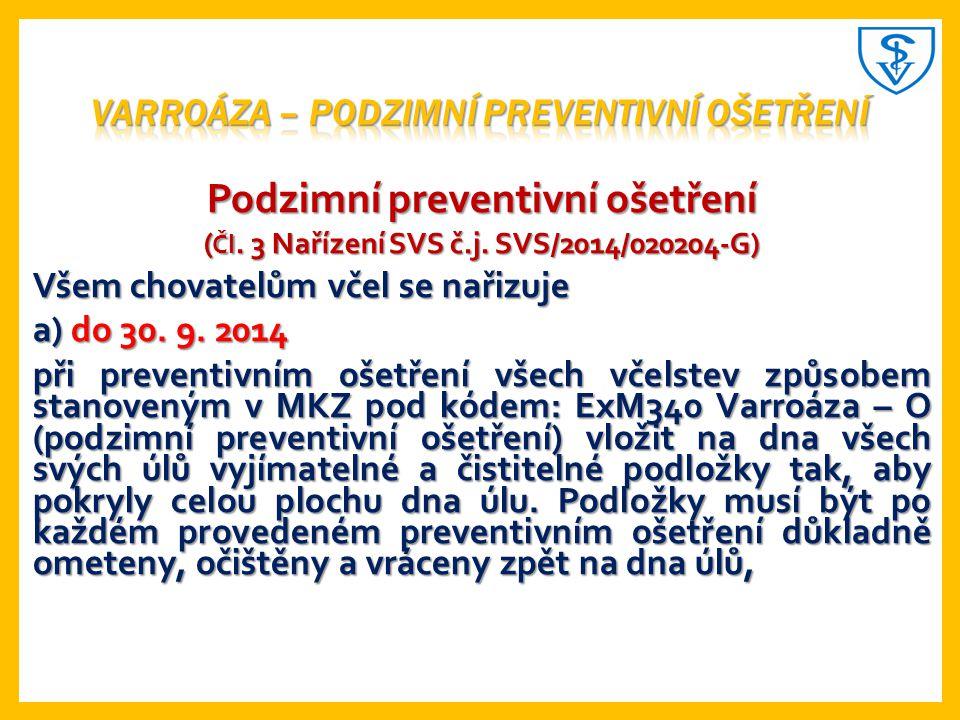 ExM340 VARROÁZA – O (podzimní preventivní ošetření) Preventivní ošetření všech včelstev na všech stanovištích, evidovaných v Ústřední evidenci zvířat a) přípravkem Varidol 125 mg/ml – roztok k léčebnému ošetření včel 3x v období od 10.