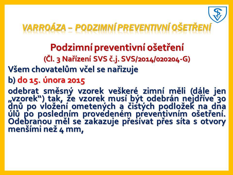 Podzimní preventivní ošetření (Čl. 3 Nařízení SVS č.j. SVS/2014/020204-G) Všem chovatelům včel se nařizuje b) do 15. února 2015 odebrat směsný vzorek