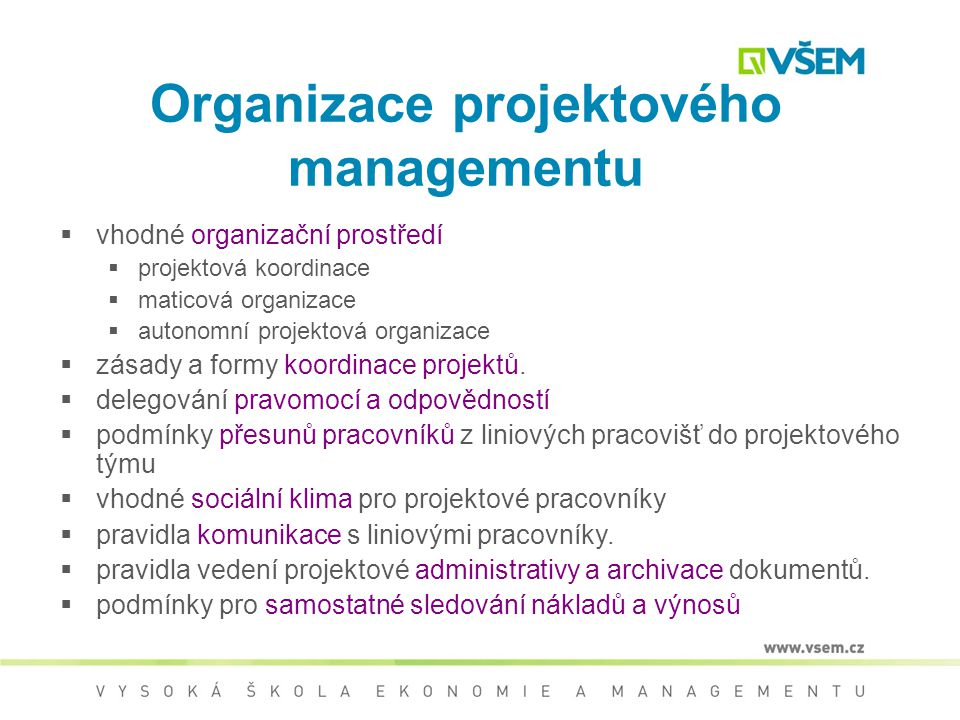Management lidských zdrojů Definování organizační struktury projektu Vytvoření projektového týmu