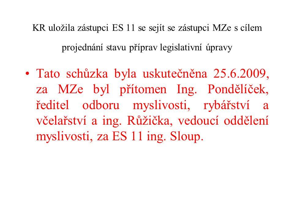 KR uložila zástupci ES 11 se sejít se zástupci MZe s cílem projednání stavu příprav legislativní úpravy Tato schůzka byla uskutečněna 25.6.2009, za MZ