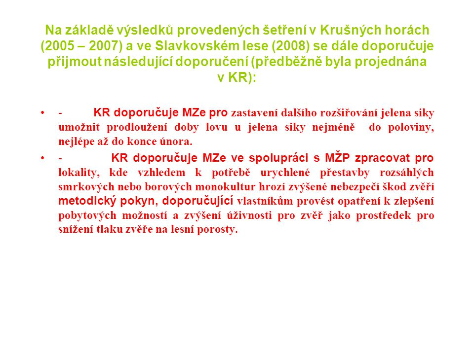 Na základě výsledků provedených šetření v Krušných horách (2005 – 2007) a ve Slavkovském lese (2008) se dále doporučuje přijmout následující doporučen