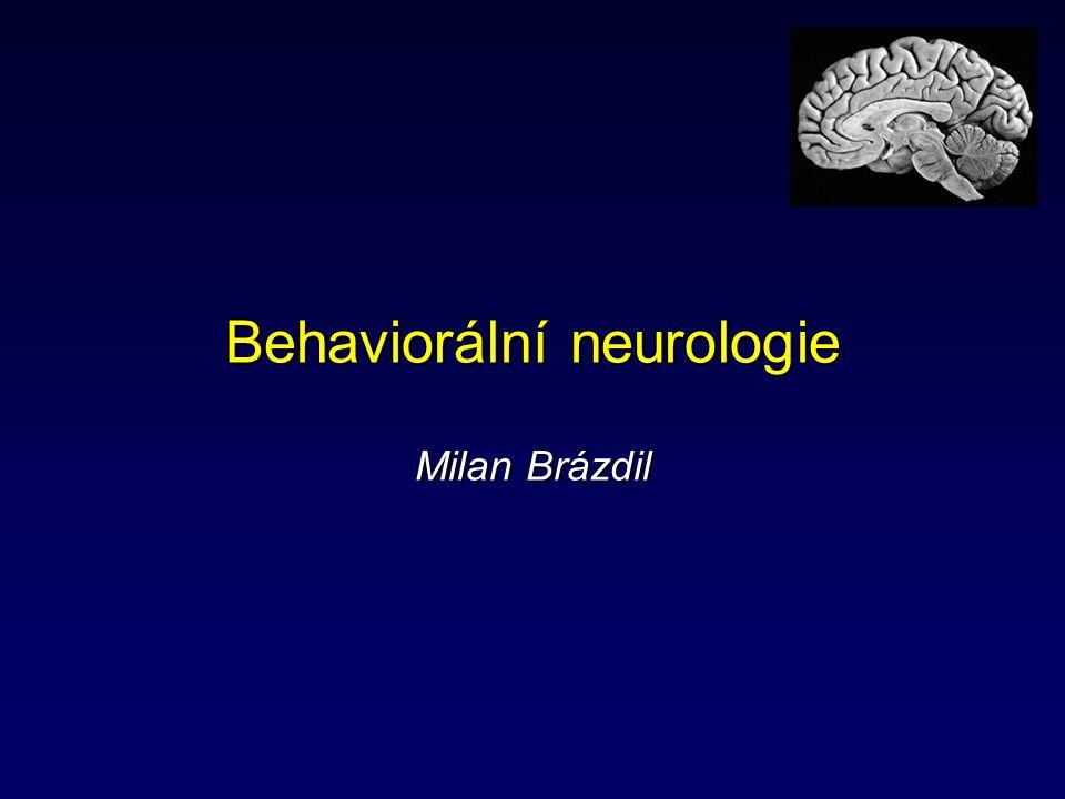 Behaviorální neurologie (Kognitivní a behaviorální neurologie) - se zabývá organicky podmíněnými poruchami VNČ (pozornost, nálada, funkce gnostické, funkce kognitivní, paměť, …) - zkoumá vztah mezi mozkem a chováním - relativně mladý, interdisciplinární obor – neurologie, psychiatrie, neuropsychologie - v minulosti v popředí zájmu BN demence a afázie, v sou- časnosti se BN soustřeďuje na syndromy frontálního a temporálního laloku, problematiku vědomí (awareness) a pozornosti, poruchy gnostické, …
