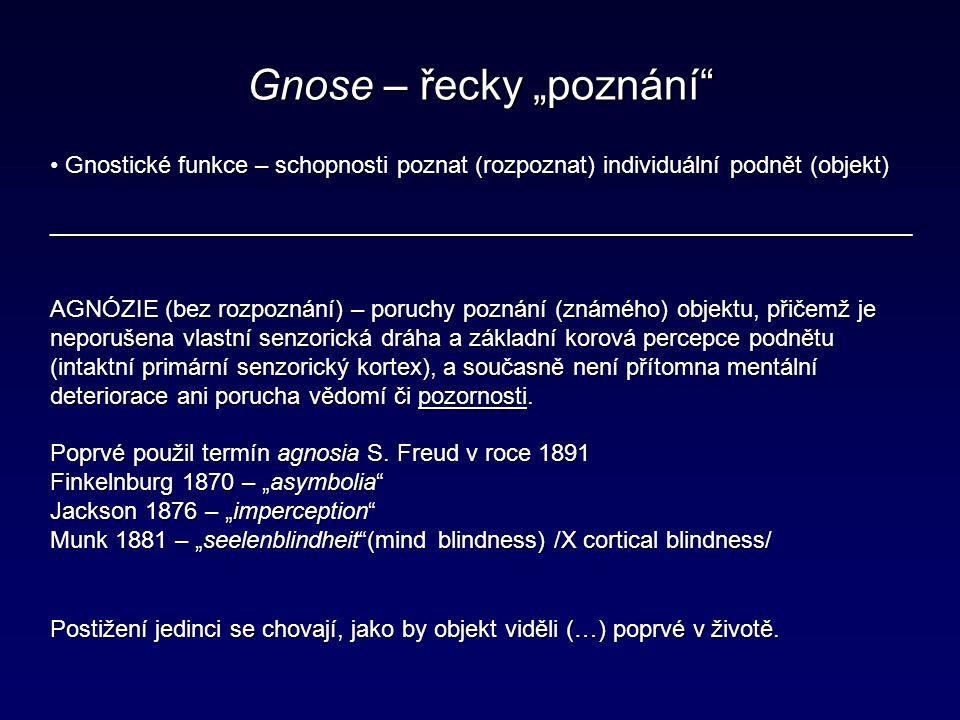 """Gnose – řecky """"poznání"""" Gnostické funkce – schopnosti poznat (rozpoznat) individuální podnět (objekt) Gnostické funkce – schopnosti poznat (rozpoznat)"""