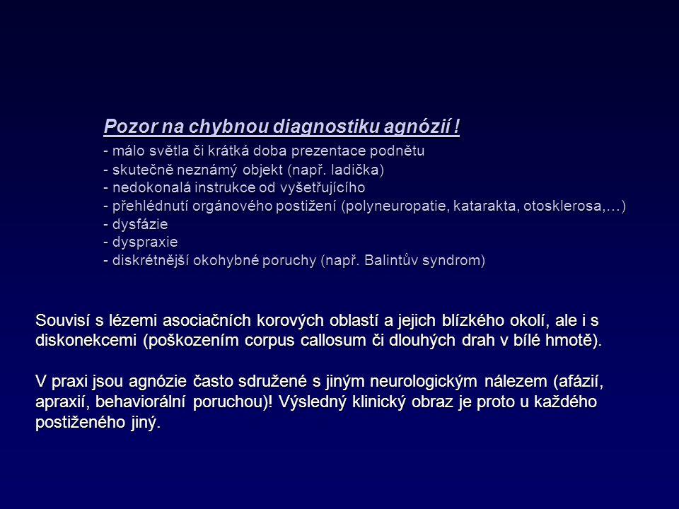Pozor na chybnou diagnostiku agnózií ! - málo světla či krátká doba prezentace podnětu - skutečně neznámý objekt (např. ladička) - nedokonalá instrukc