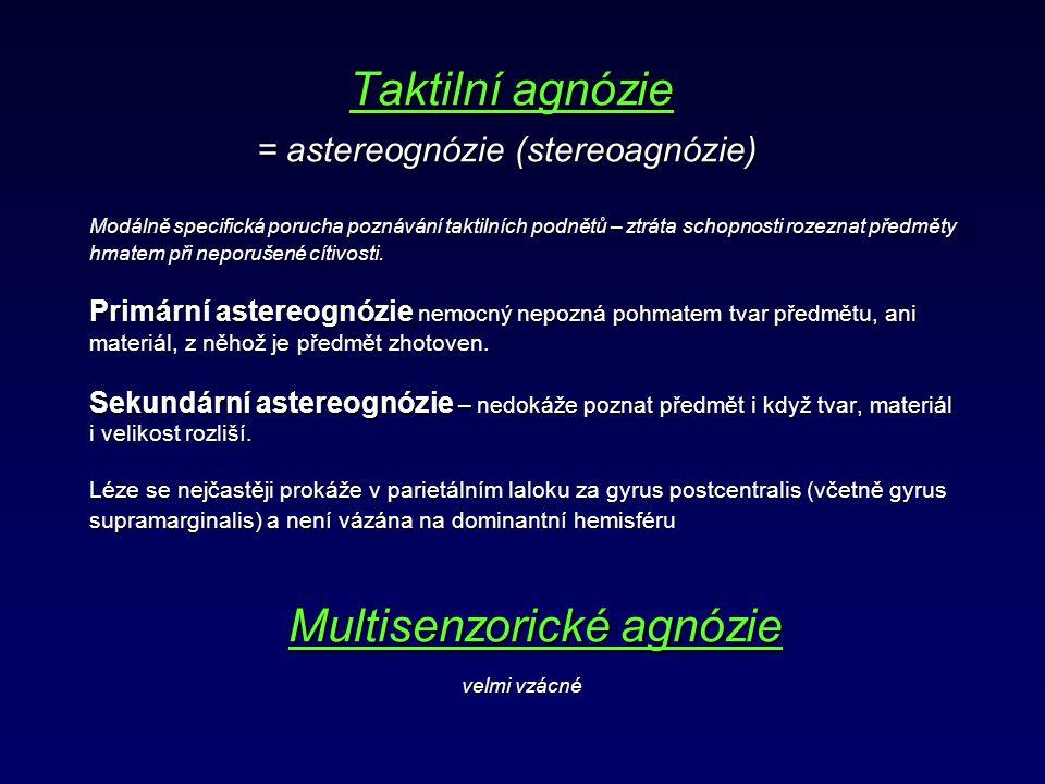 Taktilní agnózie = astereognózie (stereoagnózie) Modálně specifická porucha poznávání taktilních podnětů – ztráta schopnosti rozeznat předměty hmatem
