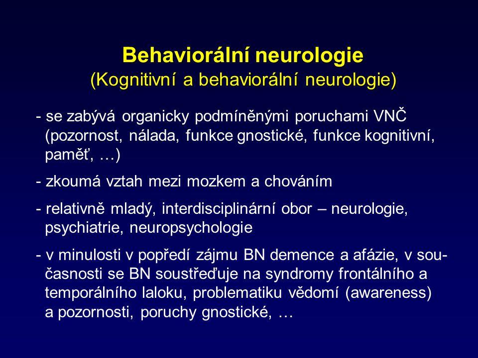 Behaviorální neurologie (Kognitivní a behaviorální neurologie) - se zabývá organicky podmíněnými poruchami VNČ (pozornost, nálada, funkce gnostické, f