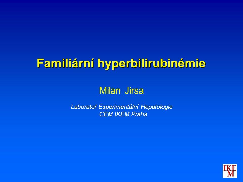 Familiární hyperbilirubinémie Familiární hyperbilirubinémie Milan Jirsa Laboratoř Experimentální Hepatologie CEM IKEM Praha