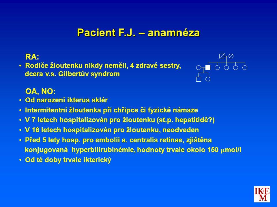 Pacient F.J. – anamnéza RA: Rodiče žloutenku nikdy neměli, 4 zdravé sestry, dcera v.s. Gilbertův syndrom OA, NO: Od narození ikterus sklér Intermitent