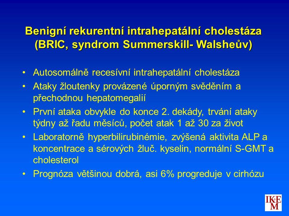 Benigní rekurentní intrahepatální cholestáza (BRIC, syndrom Summerskill- Walsheův) Autosomálně recesívní intrahepatální cholestáza Ataky žloutenky pro