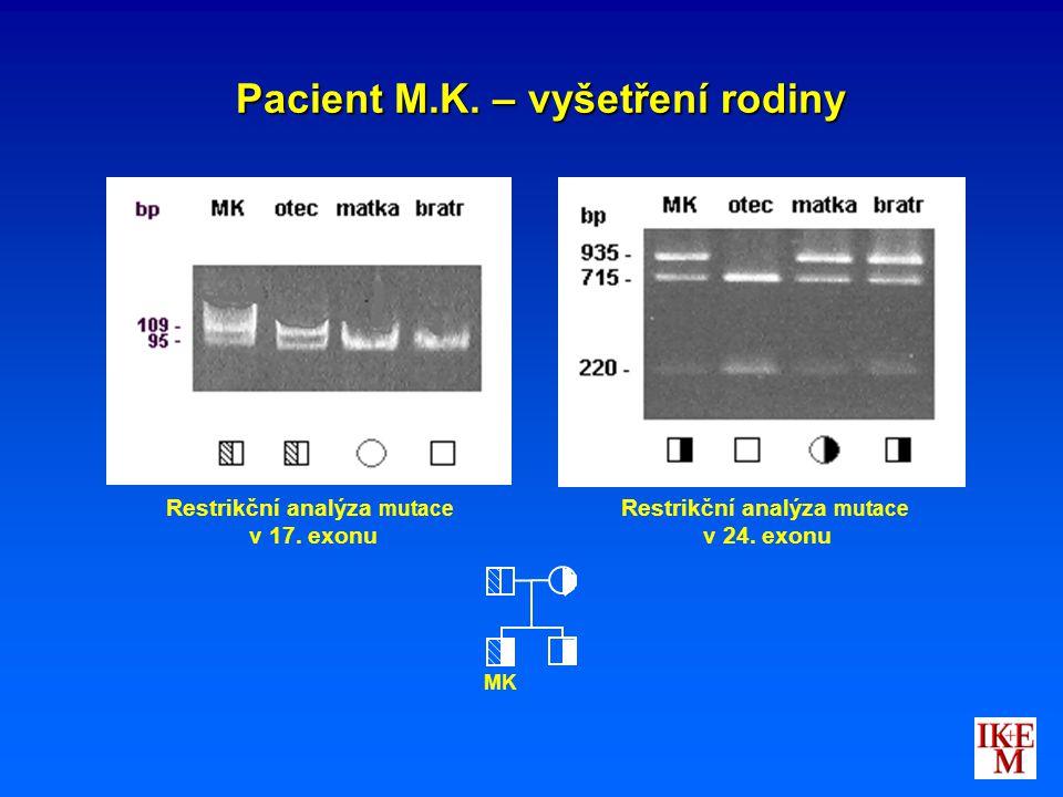 Pacient M.K. – vyšetření rodiny Restrikční analýza mutace v 24. exonu Restrikční analýza mutace v 17. exonu MK
