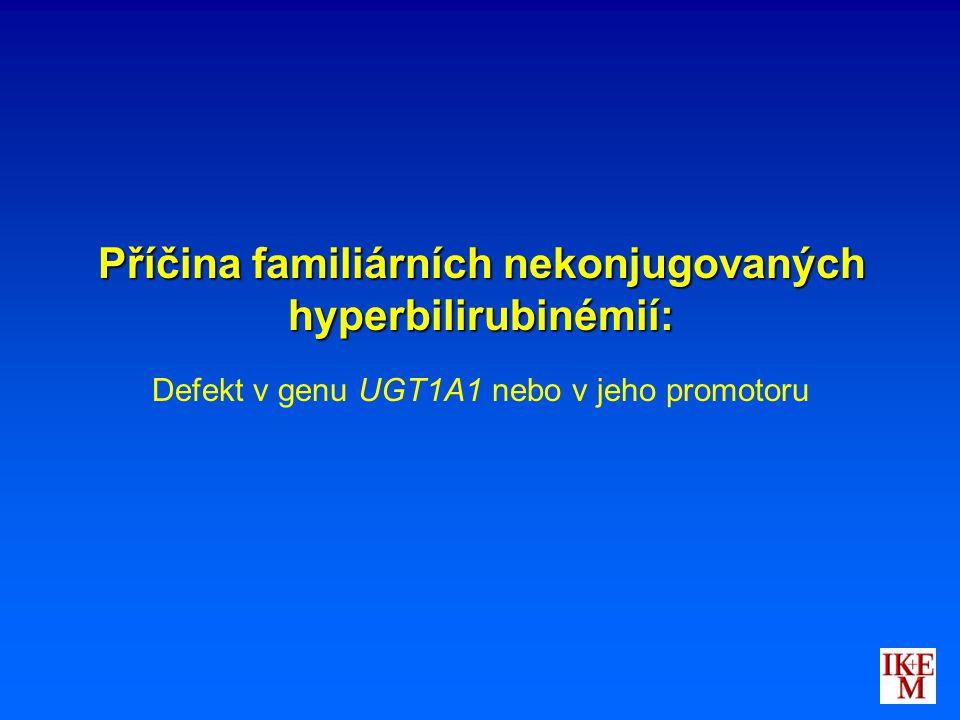 Příčina familiárních nekonjugovaných hyperbilirubinémií: Defekt v genu UGT1A1 nebo v jeho promotoru