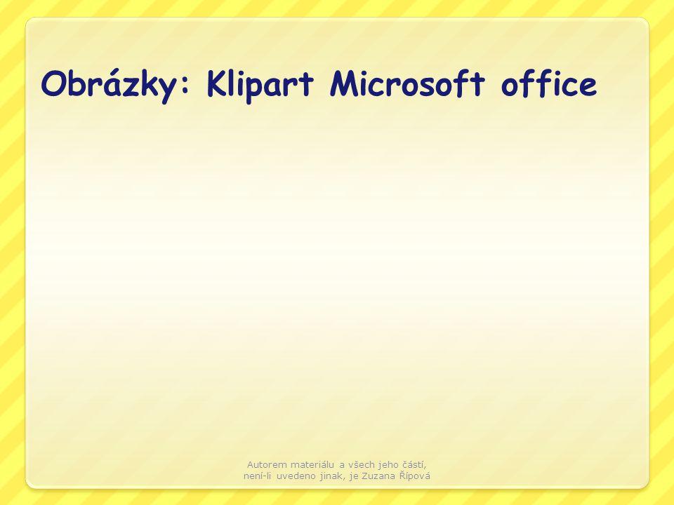 Obrázky: Klipart Microsoft office Autorem materiálu a všech jeho částí, není-li uvedeno jinak, je Zuzana Řípová