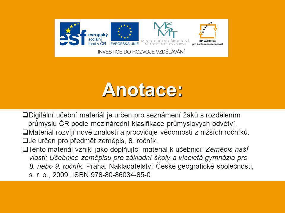 Anotace:  Digitální učební materiál je určen pro seznámení žáků s rozdělením průmyslu ČR podle mezinárodní klasifikace průmyslových odvětví.  Materi