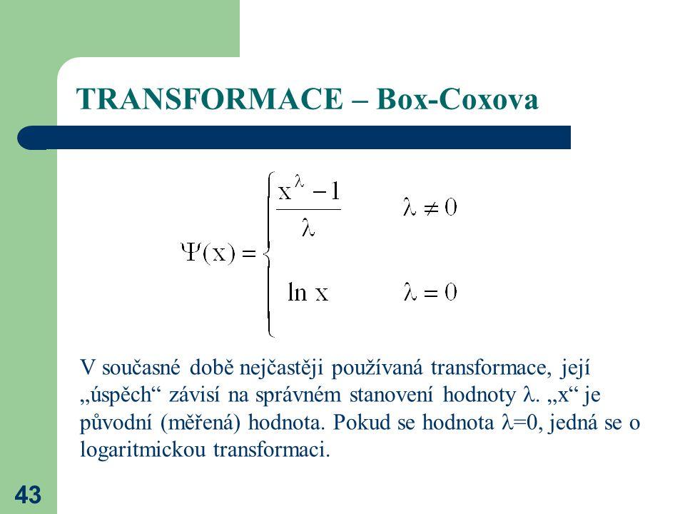 """43 TRANSFORMACE – Box-Coxova V současné době nejčastěji používaná transformace, její """"úspěch"""" závisí na správném stanovení hodnoty. """"x"""" je původní (mě"""